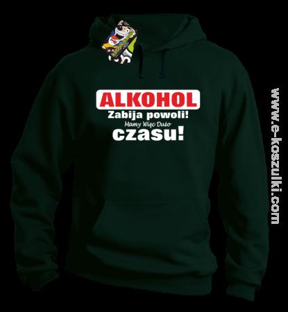Alkohol zabija powoli mamy więc dużo czasu - bluza z kapturem