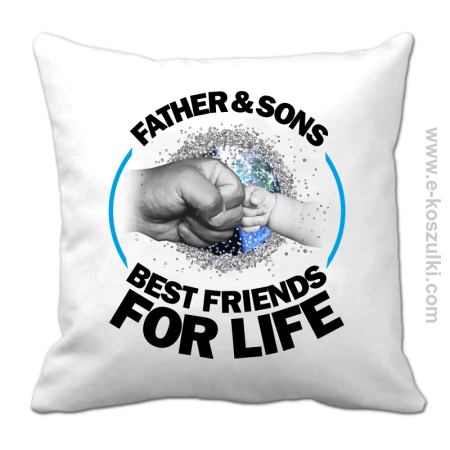 FATHER & SON`S BEST FRIENDS FOR LIFE - poduszka