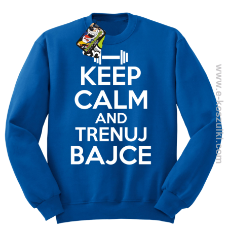 Keep Calm and trenuj bajce - bluza bez kaptura